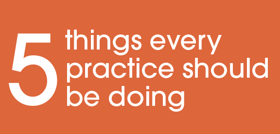 5 things every practice should be doing